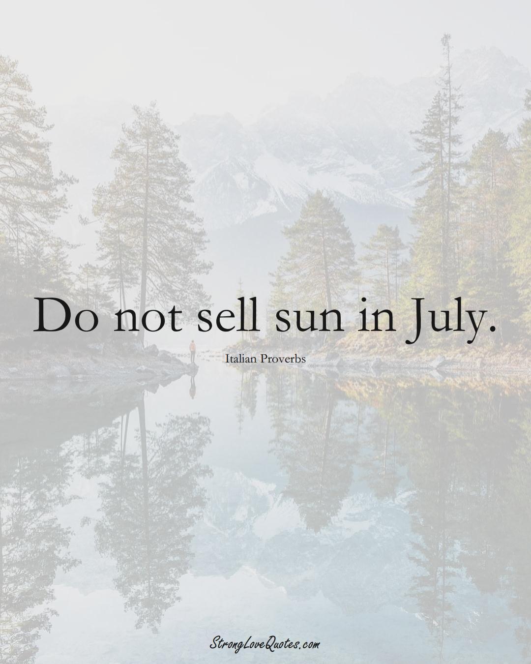 Do not sell sun in July. (Italian Sayings);  #EuropeanSayings