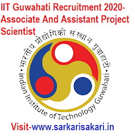 IIT Guwahati Recruitment 2020, Associate And Assistant Project Scientist