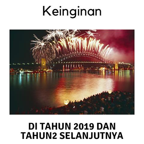 Keinginan di Tahun 2019 dan Tahun-tahun yang Akan Datang.