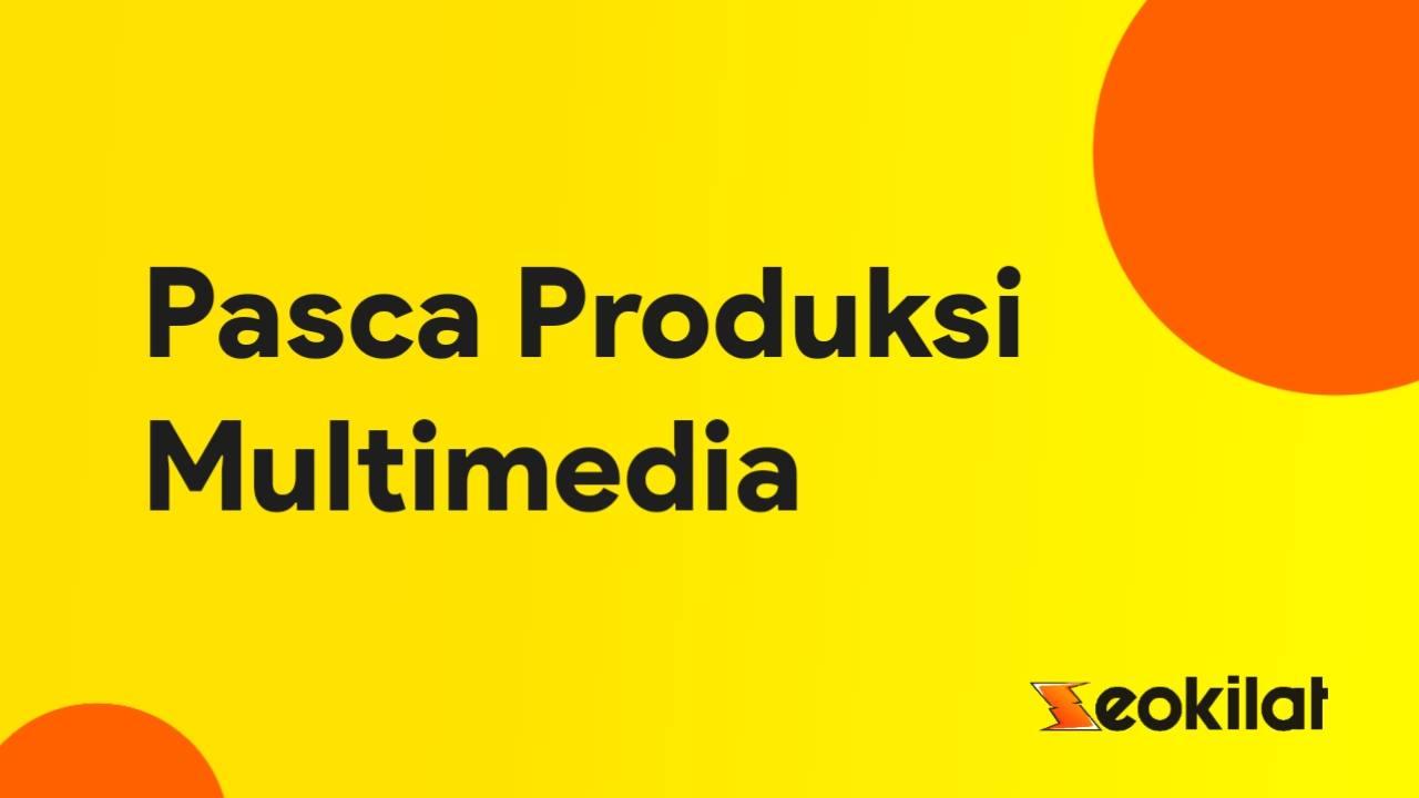 Pasca produksi Multimedia