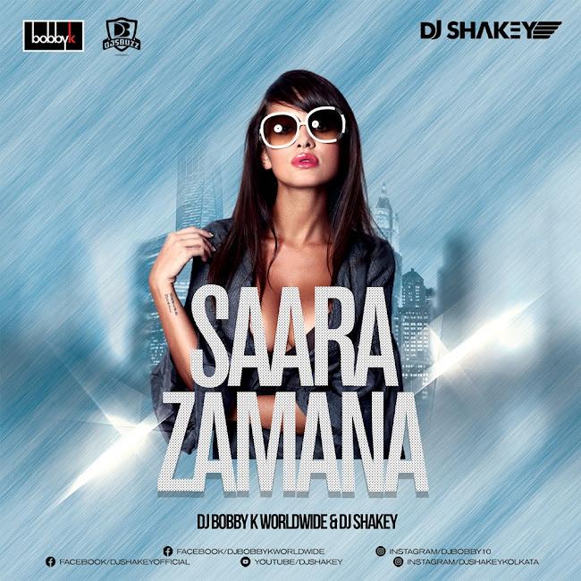 SAARA ZAMANA REMIX – DJ BOBBY K WORLDWIDE x DJ SHAKEY
