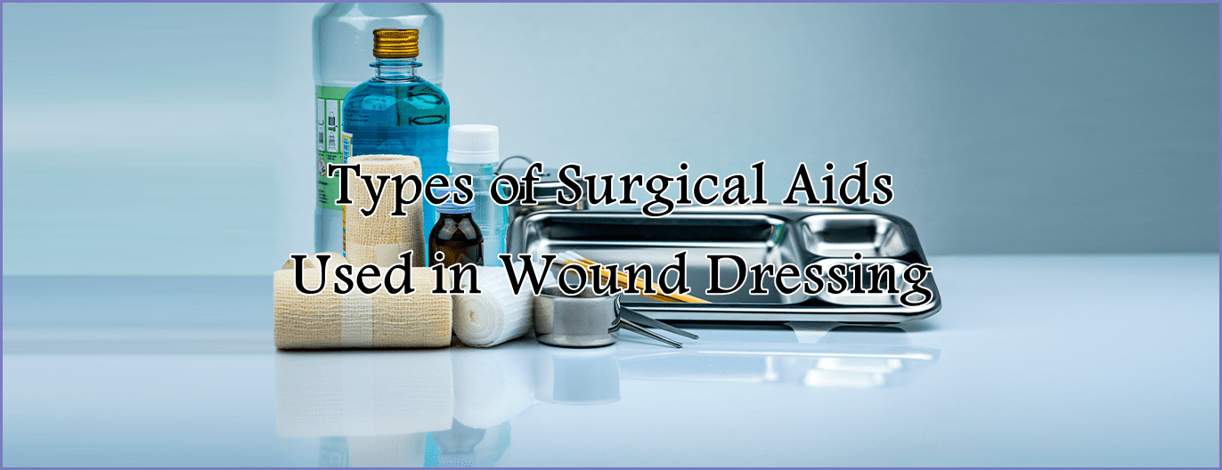 Types of Surgical Aids Used in Wound Dressing