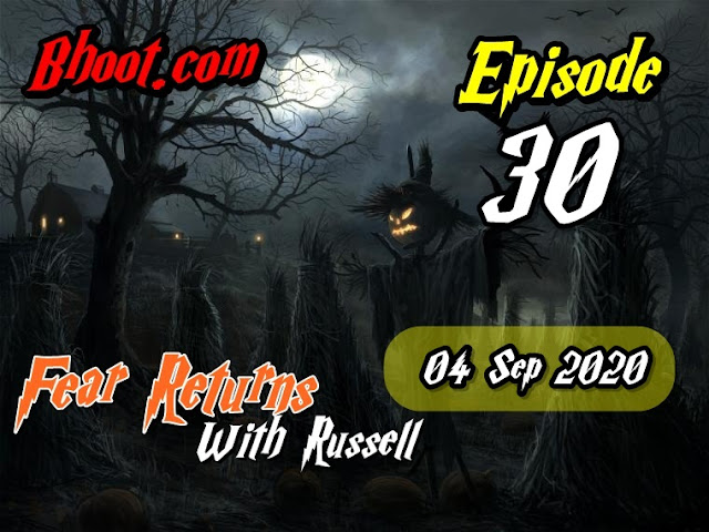 Bhoot.Com by Rj Russell Episode 30 - 04 September 2020 bhooture.xyz