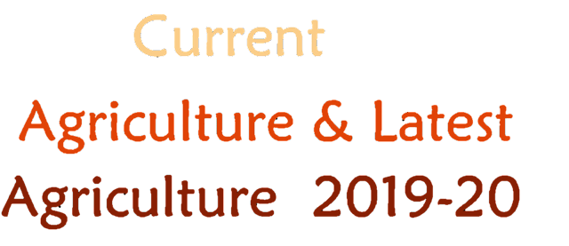 current agriculture & latest agriculture in india 2019-20