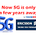 Now 5G is only a few years away, One BILLION 5G subscriptions by 2023