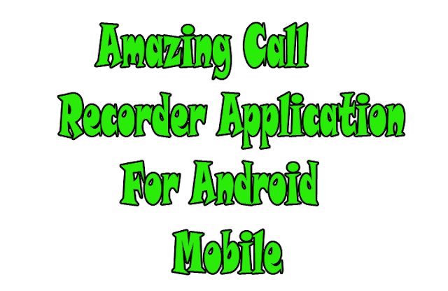 Amazing Call Recorder Application For Android Mobile
