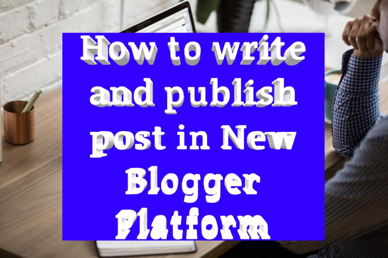 How to write blog post in new Blogger