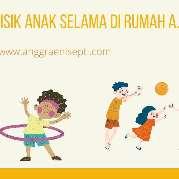 Aktivitas Fisik Anak Selama di Rumah Aja