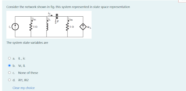 Consider the network shown in fig. this system represented in state space representation The system state variables are a. iL , ic b. Vc, iL c. None of these d. iR1, IR2