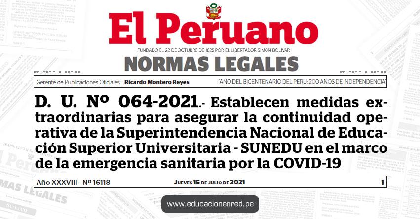D. U. Nº 064-2021.- Decreto de Urgencia que establece medidas extraordinarias para asegurar la continuidad operativa de la Superintendencia Nacional de Educación Superior Universitaria - SUNEDU en el marco de la emergencia sanitaria por la COVID-19