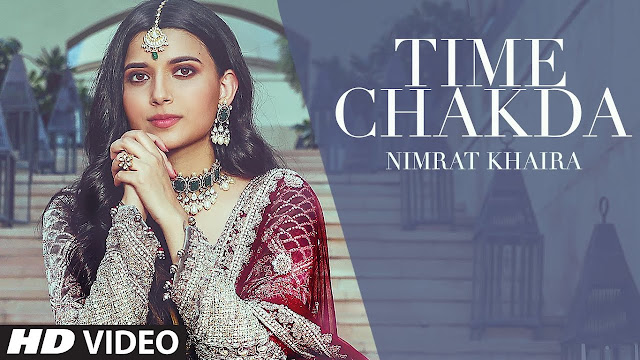 Song  :  Time Chakda Lyrics Singer  :  Nimrat Khaira Lyrics  :  Rony Ajnali, Gill Machhrai  Music  :  Desi Crew Director  :  Joban Sandhu, Mahi Sandhu