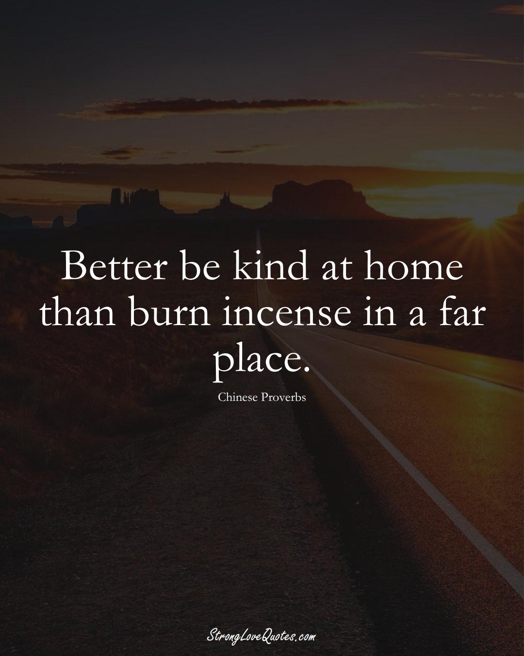 Better be kind at home than burn incense in a far place. (Chinese Sayings);  #AsianSayings