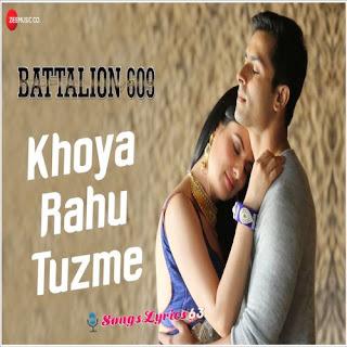 Khoya Rahu Tuzme Lyrics Battalion 609 [2019]