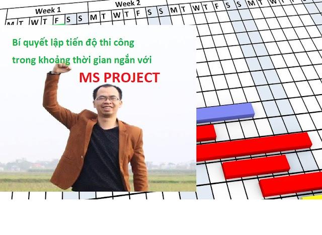 Bí quyết lập tiến độ thi công trong khoảng thời gian ngắn với MS PROJECT