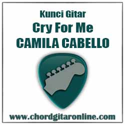 Chord Camila Cabello Cry For Me