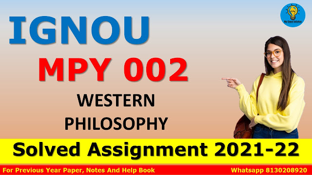 MPY 002 WESTERN PHILOSOPHY Solved Assignment 2021-22