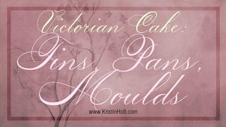 Kristin Holt | Victorian Cake: Tins, Pans, Moulds