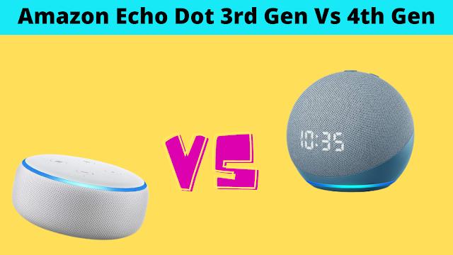 Amazon Echo Dot 3rd Gen Vs 4th Gen: Which Smart Speaker Should You Buy in 2021?