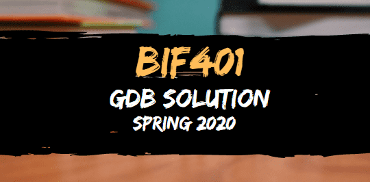 BIF401 GDB SOLUTION SPRING 2020
