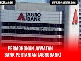 Jawatan Kosong di Bank Pertanian (Agrobank)