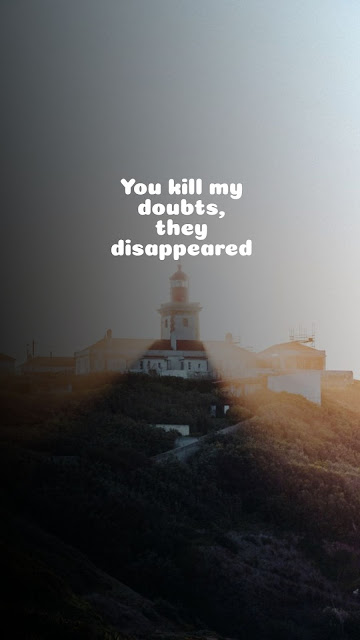 You kill my doubts, they disappeared