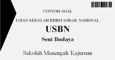 Contoh Soal USBN Seni Budaya SMK 2019 dan Kunci Jawaban