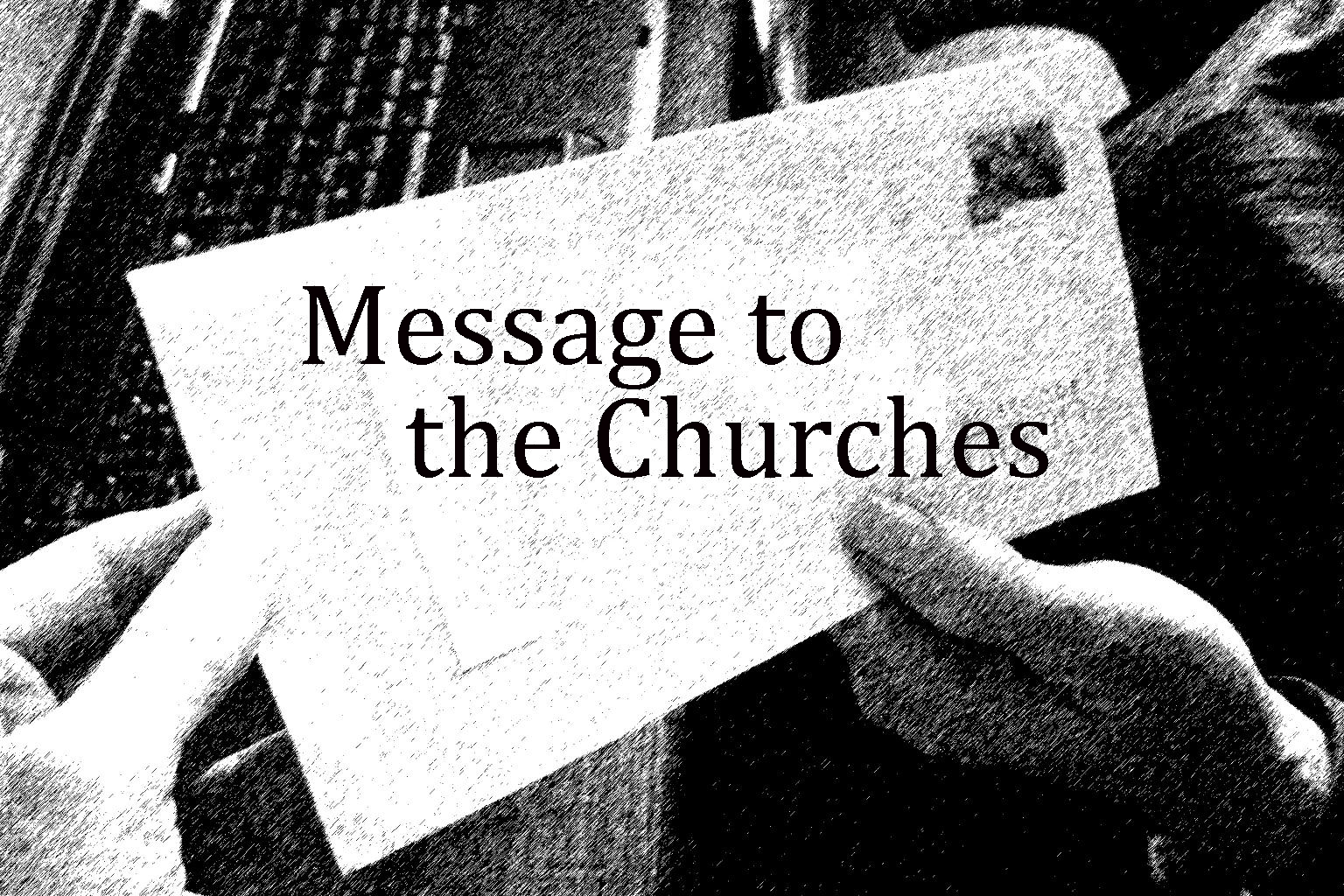 A MUST READ! MESSAGE TO THE CHURCHES