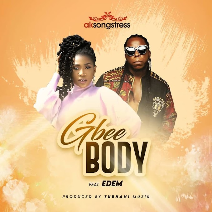 aksongstress – Gbee Body ft. Edem | Mp3 Song