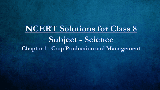 NCERT Solutions for Class 8 Science : Chapter 1 Crop Production and Management