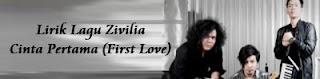 Lirik Lagu Zivilia - Cinta Pertama (First Love)