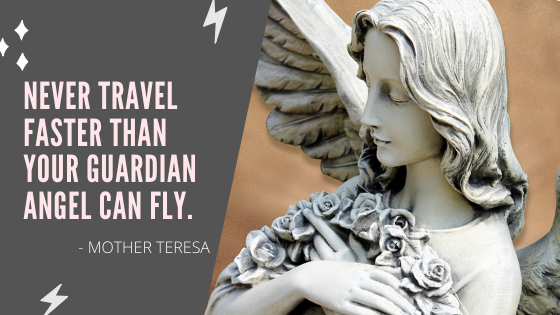 Never travel faster than your guardian angel can fly.
