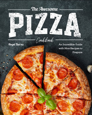 The Awesome Pizza Cookbook: An Incredible Guide with Nice Recipes to Prepare