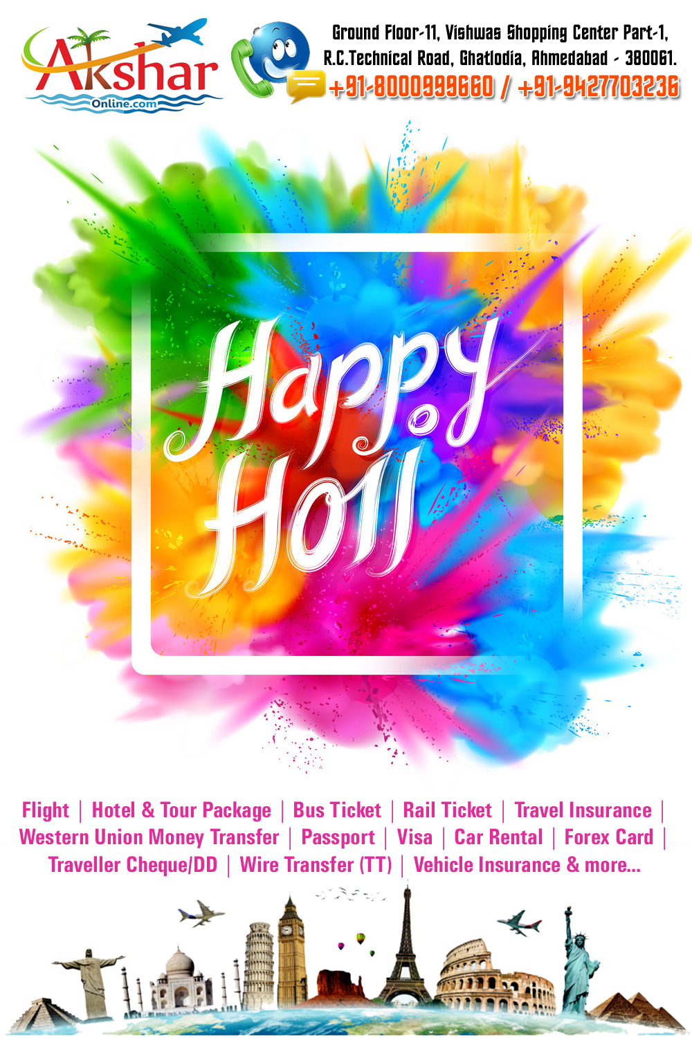 Happy Holi - Flight, Hotel & Tour Package, Bus Ticket, Rail Ticket, Travel Insurance, Western Union Money Transfer, Passport, Visa, Car Rental, Forex Card, Traveller Cheque/DD, Wire Transfer(TT), Vehicle Insurance... aksharonline.com, akshar travel services, Ghatlodia, Ahmedabad, Air Ticket Agent in Ghatlodia, Sola, Gota, Chandlodiya, Science City, Bhadaj, Naranpura, Shastrinagar, Vadaj, Ranip, Sabarmati, Chandkheda, Vastral, Bapunagar, Hirawadi, Saraspur, Dariyapur, Satellite, Bopal, Guma, Thaltej, Manekbaug, Kalol, Gandhinagar, Mehsana, Nandasan, Kadi,  and more..., railway ticket booking, passport