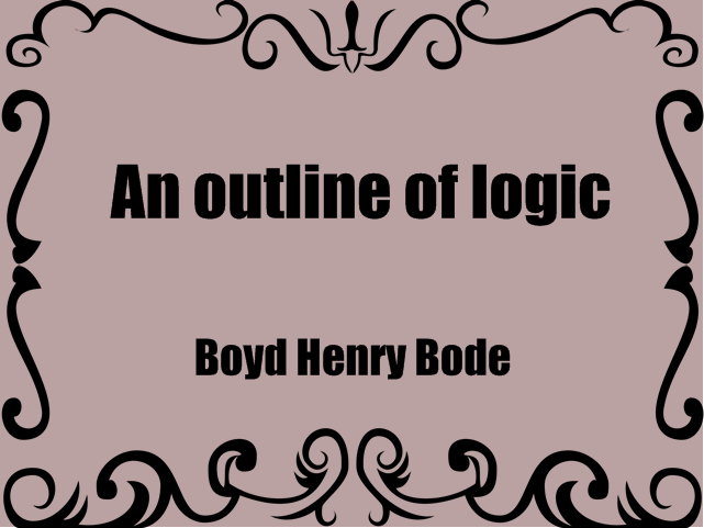 An outline of logic (1910) by Boyd Henry Bode, PDF book