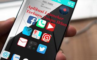 Aplikasi Launcher Terbaru Tanpa Iklan Bikin Android Jadi Keren