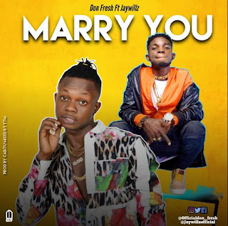 Don Fresh – Marry You Feat. Jaywillz (Produced. By Cabitu/Ytm)