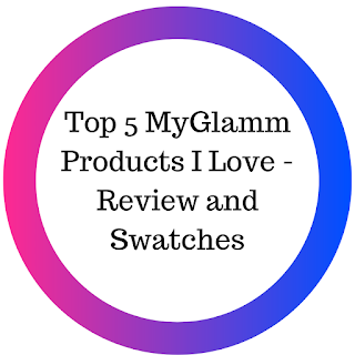 Top 5 MyGlamm Products I Love - Review and Swatches