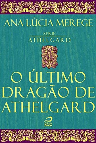 O Último Dragão de Athelgard Ana Lúcia Merege