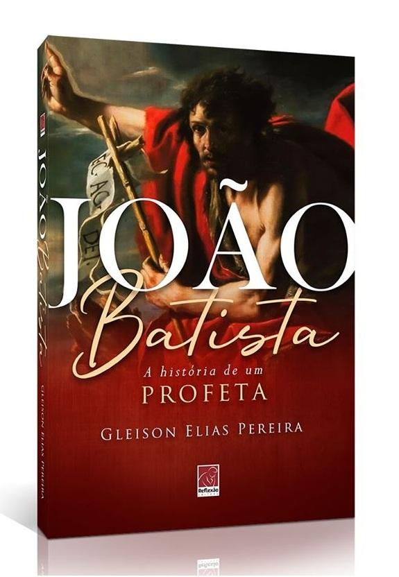 Conheça o livro: João Batista. A história de um profeta.
