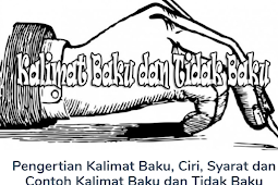 Pengertian Kalimat Baku Beserta (Ciri, Syarat dan Contoh Kalimat Baku dan Tidak Baku) Paling Lengkap