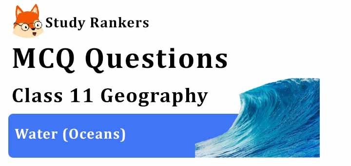 MCQ Questions for Class 11 Geography: Ch 13 Water (Oceans)