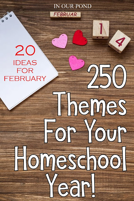 20 Theme Ideas for February as part of the 250 Theme Unit Ideas for Your Entire Homeschool Year blog post // In Our Pond