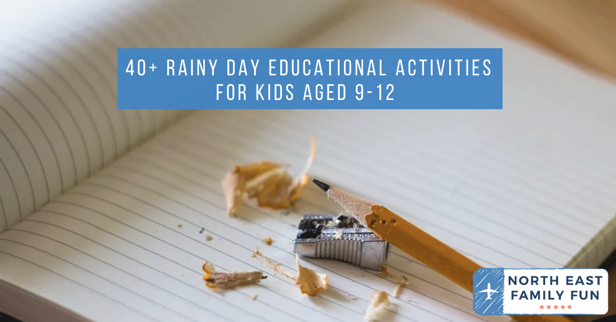 40+ Rainy Day Educational Activities for Kids Aged 9-12