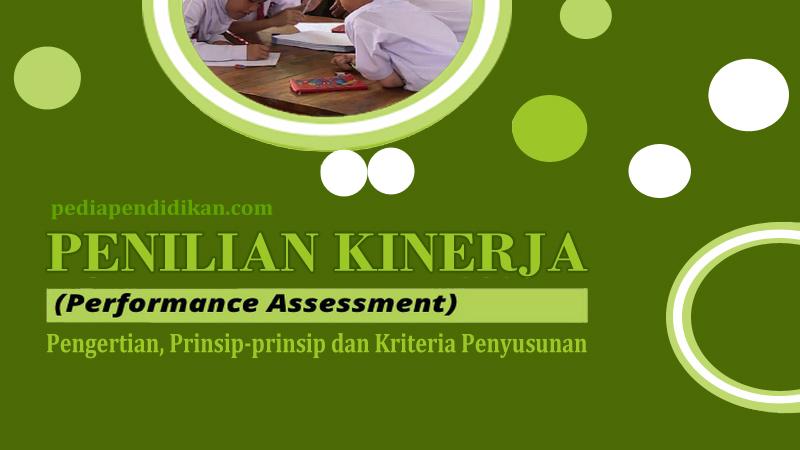 Pengertian, Prinsip-prinsip dan Kriteria Penyusunan Penilaian Kinerja (Performance Assessment)
