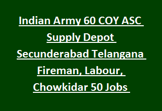 Indian Army 60 COY ASC Supply Depot Secunderabad Telangana Fireman, Labour, Chowkidar 50 Govt Jobs Recruitment 2017