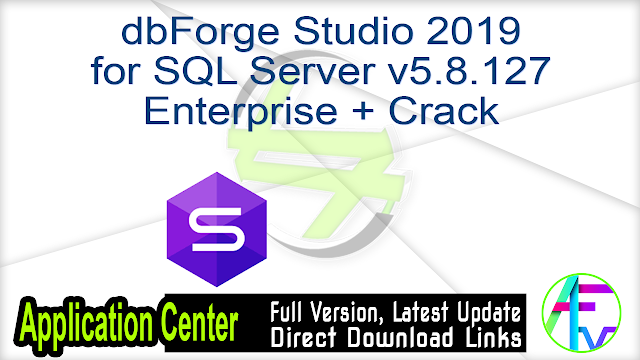 dbForge Studio 2019 for SQL Server v5.8.127 Enterprise + Crack