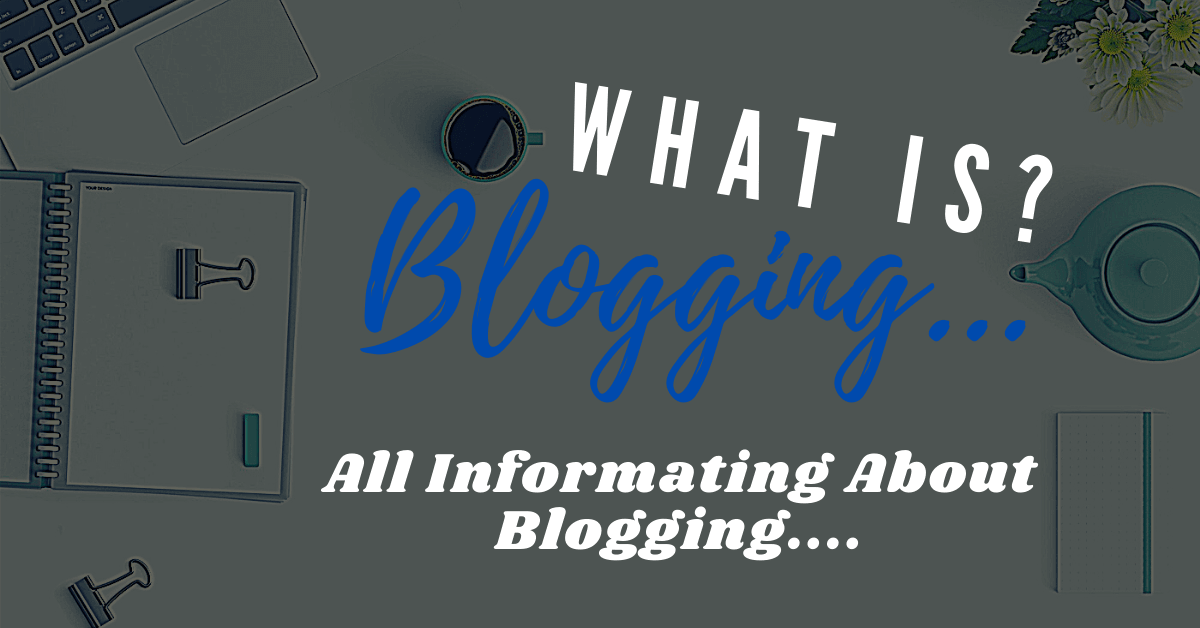 WHAT IS BLOGGING in [2019]