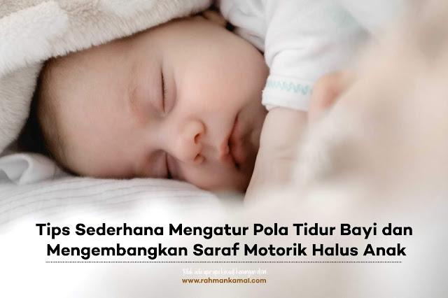 Tips Sederhana Mengatur Pola Tidur Bayi dan Mengembangkan Saraf Motorik Halus Anak