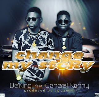 [Music] De'King - Change My Story Ft. General Kenny