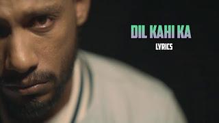 DIL KAHI KA (दिल कही का Lyrics in Hindi) - Dino James